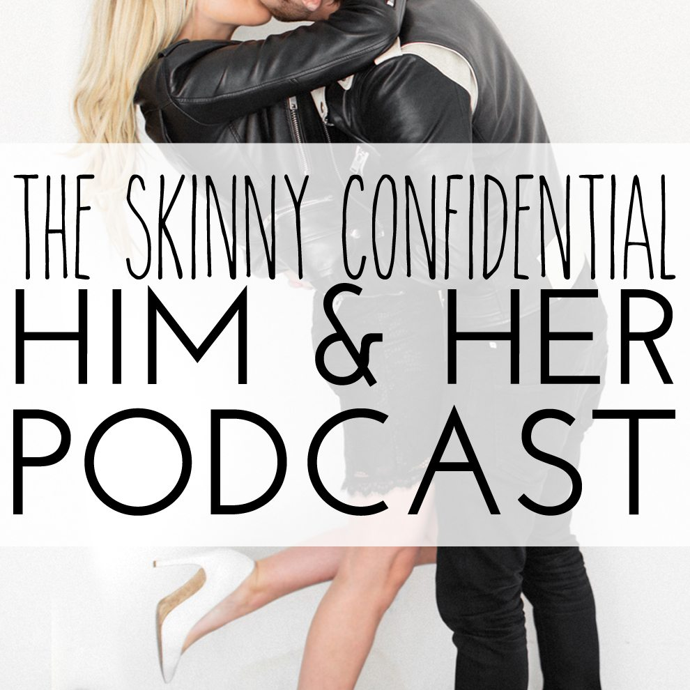 The Skinny Confidential Him and Her Podcast