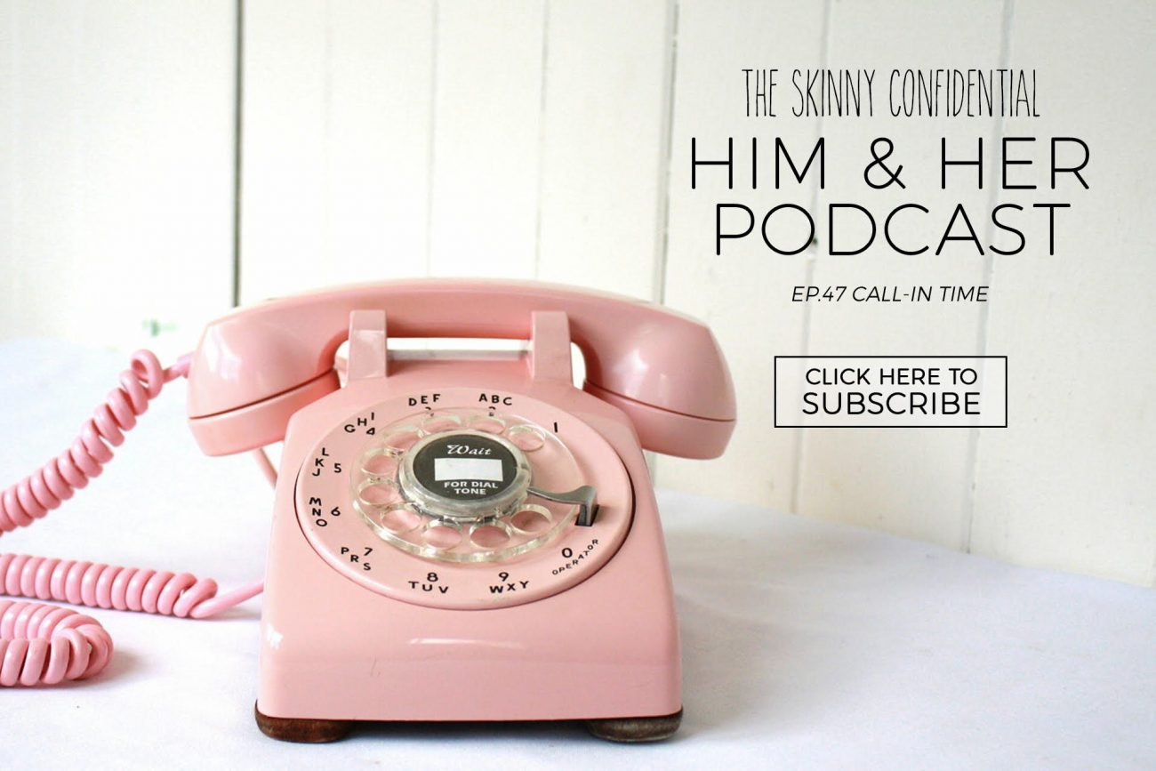 tsc him & her podcast episode 47 listener call-in | by the skinny confidential