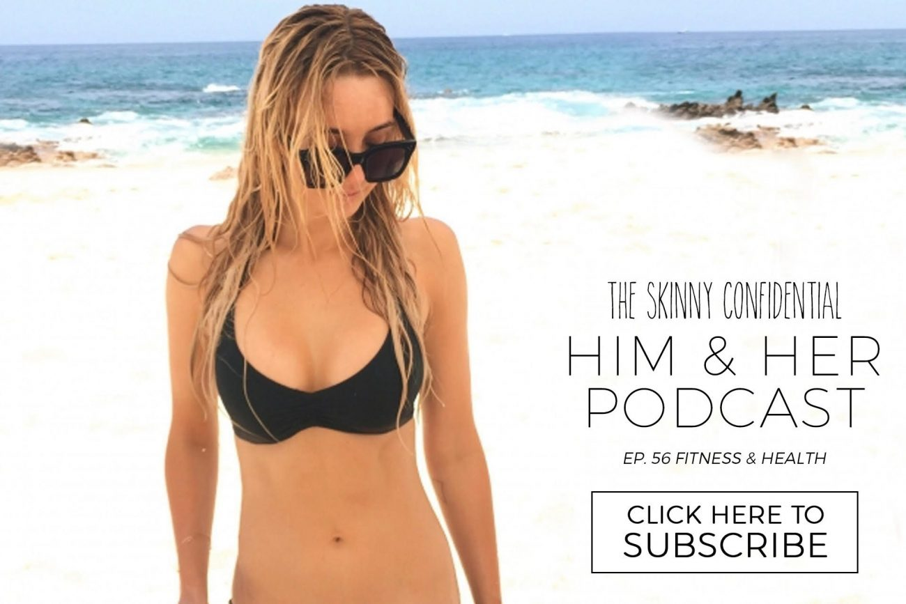 him and her podcast episode 56 health and fitness | by the skinny confidential