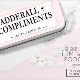TSC Him & Her Podcast Episode 58: Adderall & Compliments: Dating Edition