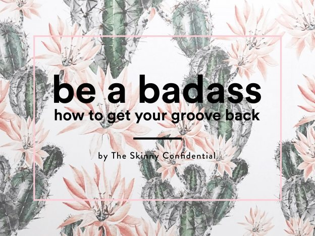 be a badass | by the skinny confidential