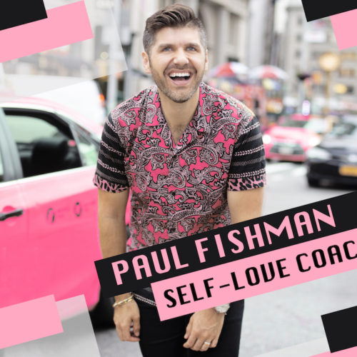 Paul Fishman: Your New Self-Love Coach