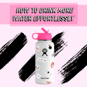 HOW TO DRINK MORE WATER EFFORTLESSLY