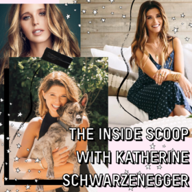 KATHERINE SCHWARZENEGGER ON RESCUE DOGS, SKIN & HER FAVORITE COCKTAIL