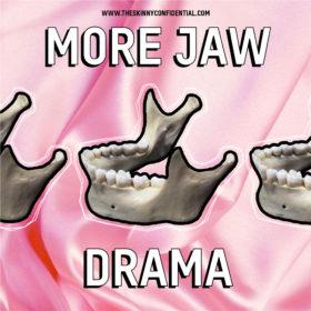 MORE JAW DRAMA…LIKE IT'S ALWAYS SOMETHING