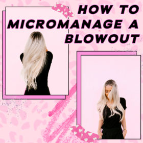 How To Micromanage a Blowout (Plus a Hair Prescription)