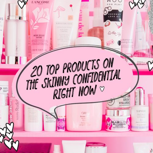 The Top 20 Products On The Skinny Confidential Right Now