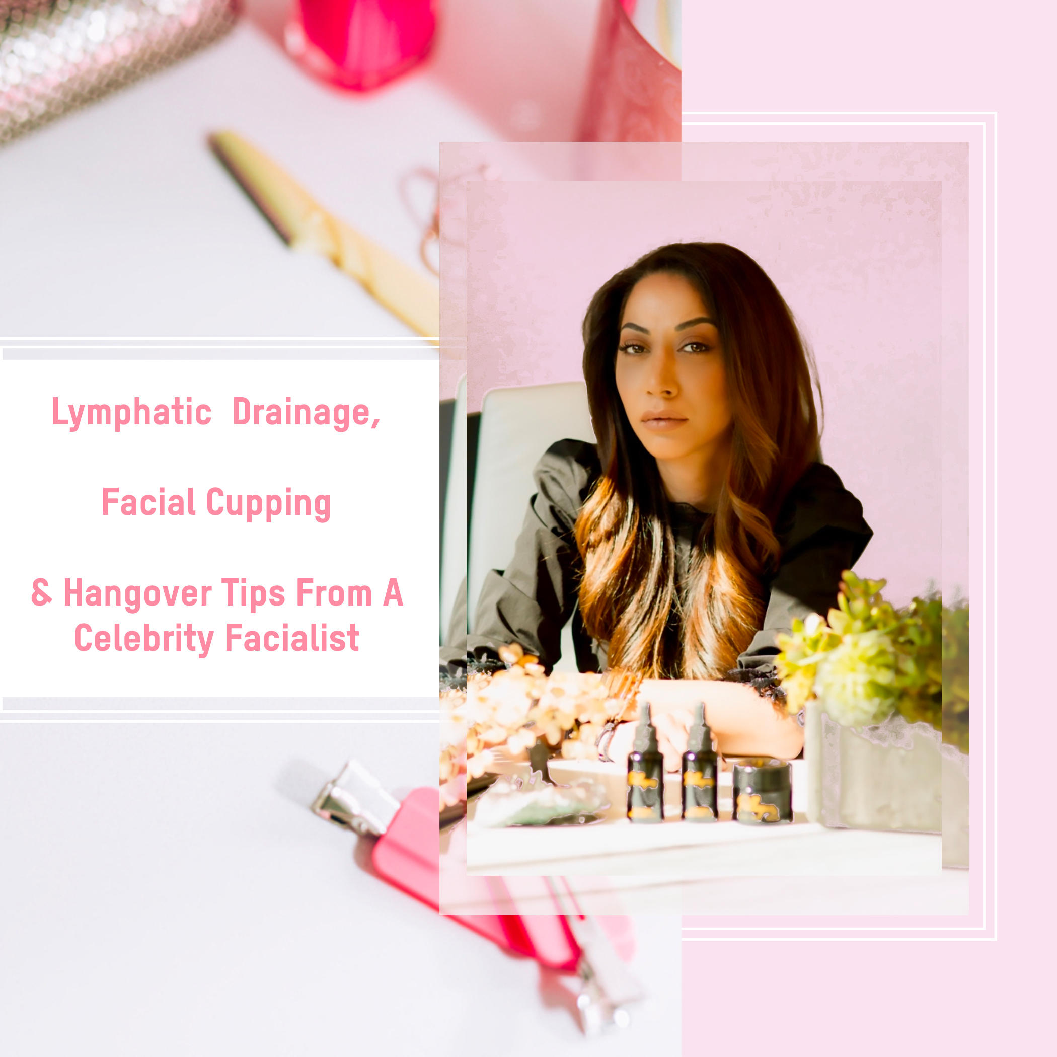 Lymphatic Drainage, Facial Cupping & Hangover Tips From A Celebrity Facialist