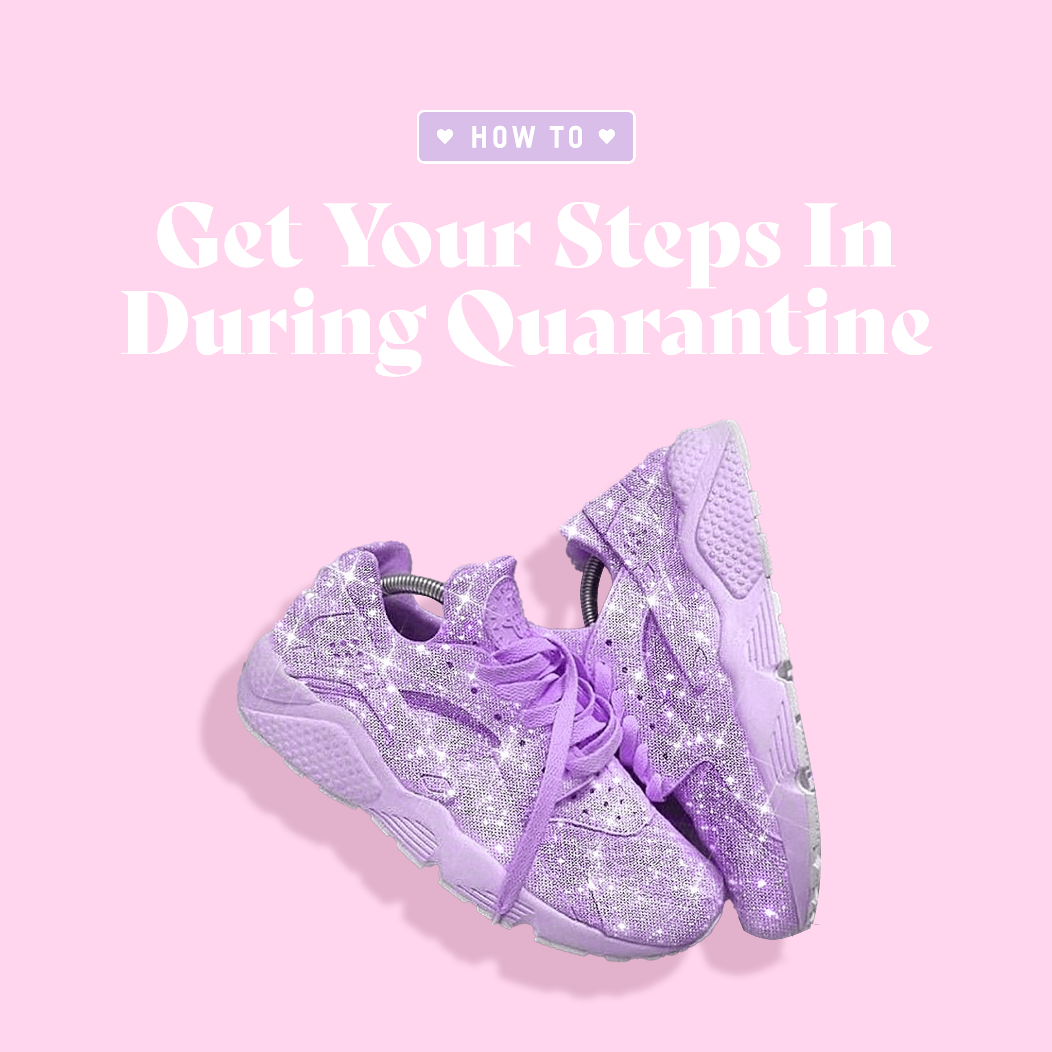 How To Get Your Steps In During Quarantine