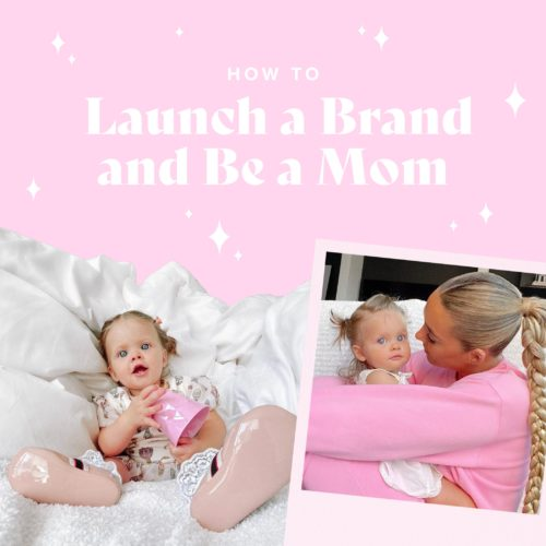 How To Launch a Brand and Be a Mom