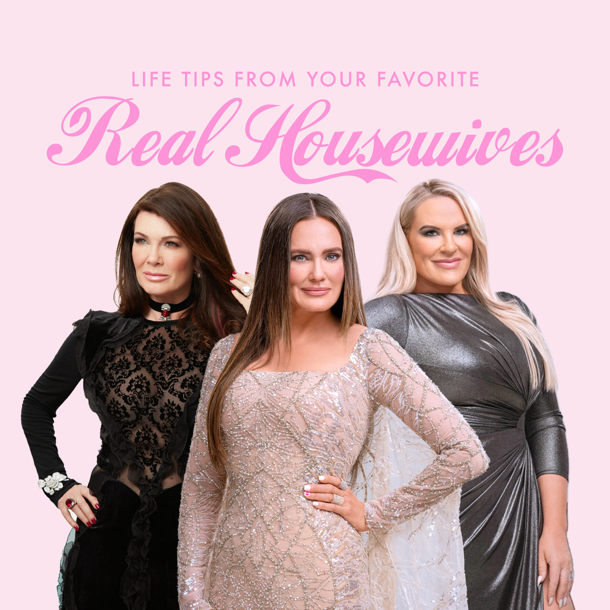 Life Tips From Your Favorite Real Housewives