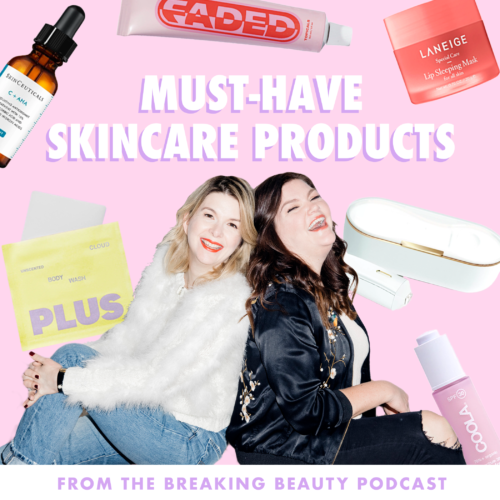 Must-Have Skincare Products From The Breaking Beauty Podcast