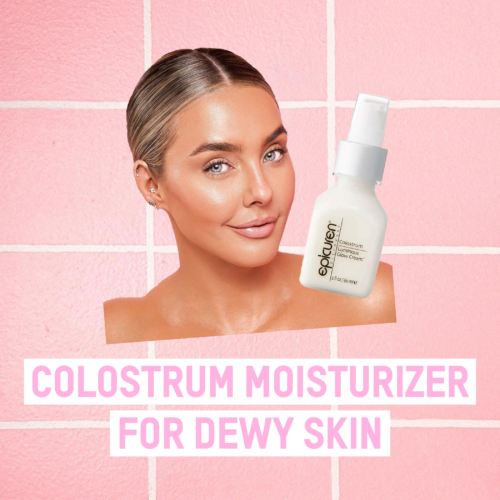 Colostrum Moisturizer For The Most Dewy Skin