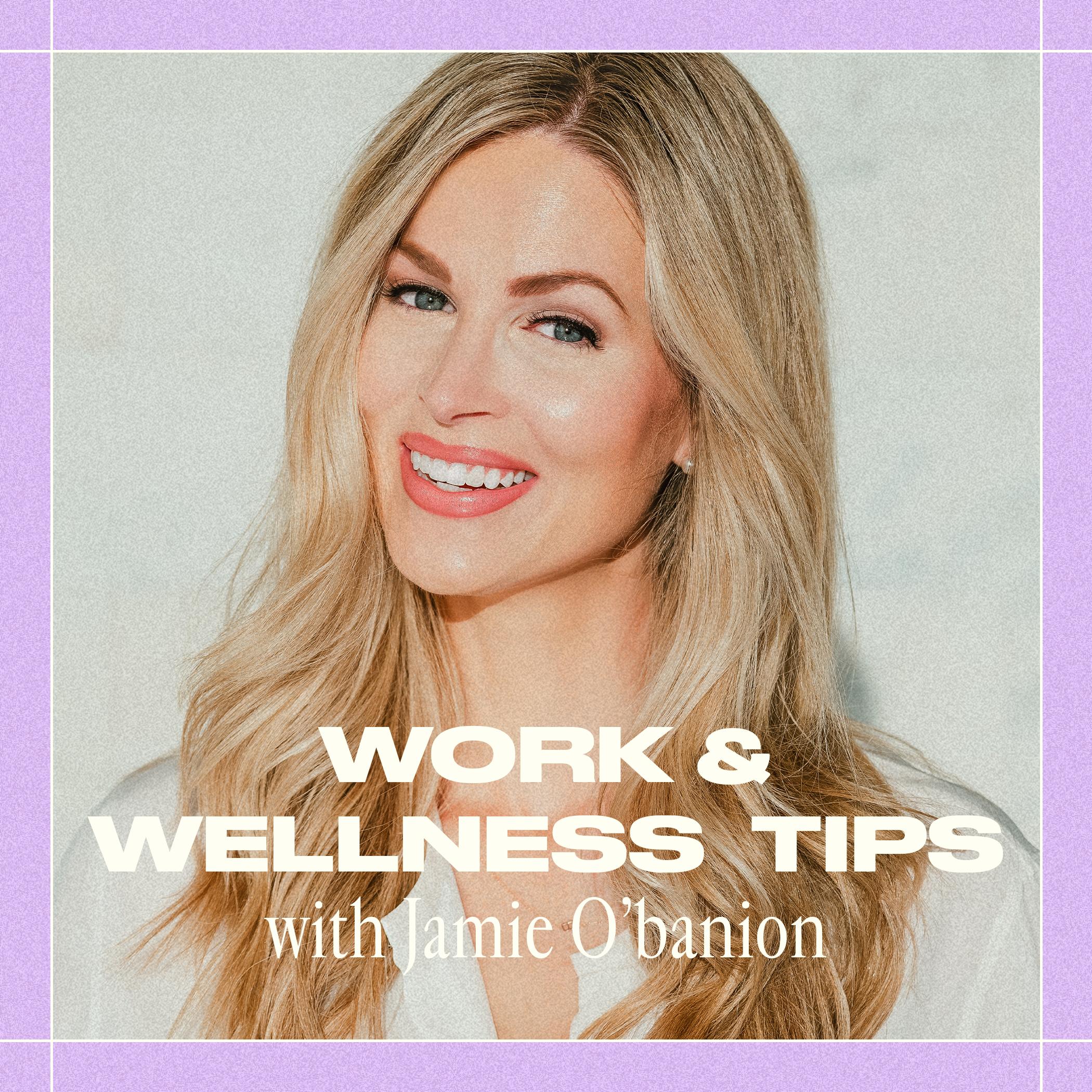Work & Wellness Tips from Jamie O'Banion